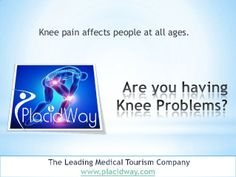 Get Affordable Knee Replacement Surgeries Around the World by PlacidWay via slideshare