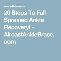 20 Steps To Full Sprained Ankle Recovery! - AircastAnkleBrace.com