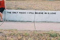 """""""The only magic I still believe in is love."""" 💚 For the record, I believe in other types of magic too lol. But this quote was too good to pass up. Believe, Powerful Quotes, Beautiful Words, Beautiful Things, Inspiring Things, Beautiful Mind, Beautiful Pictures, Inspire Me, Wise Words"""
