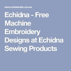 Echidna - Free Machine Embroidery Designs at Echidna Sewing Products