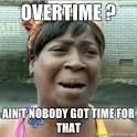 I ain't got time for that