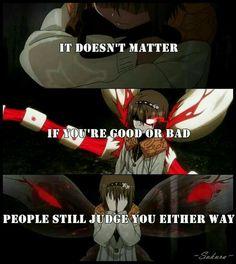 Anime:Tokyo Ghoul  N importa se vc é bom as pessoas ruins ainda te julgarão de qualquer maneira