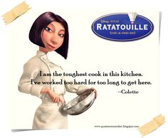 And I am not going to jeopardize it for some garbage boy who got lucky. Got it? ~Colette #Ratatouille #WaltDisneyPixar