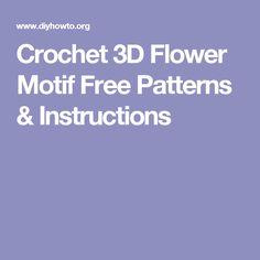 Crochet 3D Flower Motif Free Patterns & Instructions