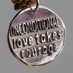Unconditional love takes courage