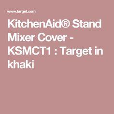 KitchenAid® Stand Mixer Cover - KSMCT1 : Target in khaki