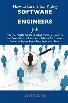 How to Land a Top-Paying Software Engineers Job: Your Complete Guide to Opportunities, Resumes and Cover Letters, Interviews, Salaries, Promotions, Wh