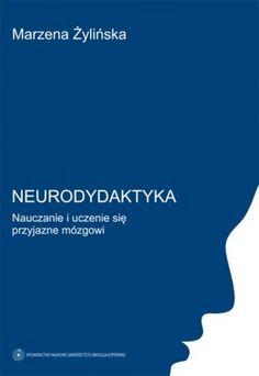 Neurodydaktyka. Nauczanie i uczenie się przyjazne mózgowi