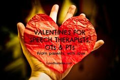 Valentines for speech therapists, OTs and PTs: Share your love for the people who help enable your child! - Repinned by @PediaStaff – Please Visit ht.ly/63sNtfor all our pediatric therapy pins