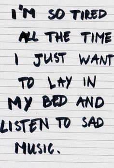 i'm so tired all the time i just want to lay in my bed and listen to sad music #quotes #followme