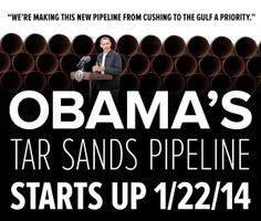 Does Obama Ever Do Anything He Says He Is Gonna Do? Obama's tar sands pipeline starts up 1/22/14