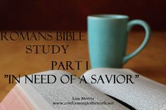 """Here it is ladies! Our first lesson in Romans part 1, """"In Need of a Savior."""" If this is your first time hearing about our Romans study or you have been trying to decide to do it, it is not to late ..."""