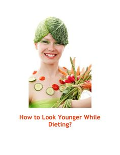 How to look younger while dieting? by WhiteDog9 via slideshare