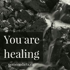 You are healing.  Healing quotes. www.nomorediets.ca