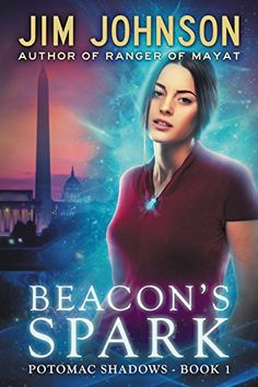 Beacon's Spark (Potomac Shadows Book 1) by Jim Johnson https://www.amazon.com/dp/B01IMMH54G/ref=cm_sw_r_pi_dp_x_3Bw7xbA7EE6ZQ