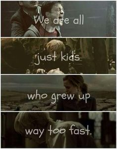 We are all just kids who grew up way too fast.  X