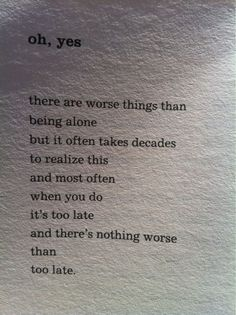 there are worse things than being alone.