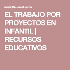 EL TRABAJO POR PROYECTOS EN INFANTIL  | RECURSOS EDUCATIVOS