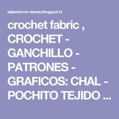 crochet fabric , CROCHET - GANCHILLO - PATRONES - GRAFICOS: CHAL - POCHITO TEJIDO A GANCHILLO CON SUS PATRONES _ CROCHET Y SUS GRAFICOS =CHAL - Pochito tissue _ CROCHET PATTERNS CROCHET WITH ITS and graphics
