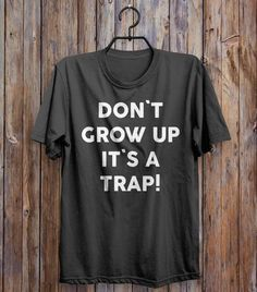 don`t grow up it`s a trap t-shirt