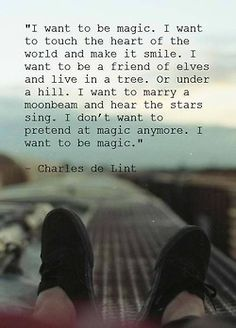 """""""I want to touch the heart of the world and make it smile""""....that's all I want out of life."""