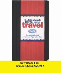 The Little Black Travel Journal (Diary, Notebook) (Little Black Journals) (9781593596712) Virginia Reynolds, Peter Pauper Press, Kerren Barbas Steckler , ISBN-10: 1593596715  , ISBN-13: 978-1593596712 ,  , tutorials , pdf , ebook , torrent , downloads , rapidshare , filesonic , hotfile , megaupload , fileserve