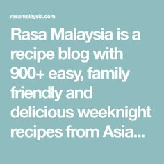 Rasa Malaysia is a recipe blog with 900+ easy, family friendly and delicious weeknight recipes from Asian, American, to baking and dessert recipes.