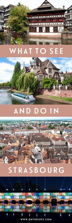 What to do and see in the canalside city of Strasbourg in France – from boat trips and viewpoints to light shows and historic buildings.