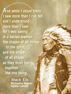 BLACK ELK  ... OGLALA LAKOTA -SOUIX Read the book 'BLACK ELK SPEAKS'