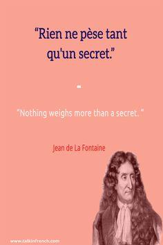 Rien ne pèse tant qu'un secret. Nothing weighs more than a secret. ― Jean de La Fontaine   Learn more about French language and culture at www.talkinfrench.com