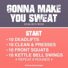 Gonna Make You #Sweat 03.06.2015 #WOD 10 Deadlifts 10 Clean & Presses 10 Front Squats 10 Kettle Bell Swings • Repeat 8 rounds •
