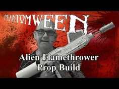 Phantomween 2015: Alien Flamethrower Prop Build Part 1 - YouTube