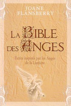 FLANSBERRY, JOANE. La Bible des Anges : Écrits inspirés par les Anges de la Lumière