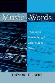 Music in Words: A Guide to Researching and Writing about Music by Trevor Herbert Download
