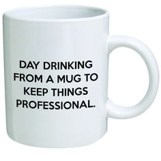 """Funny coffee mug that says """"day drinking from a mug to keep things professional"""""""