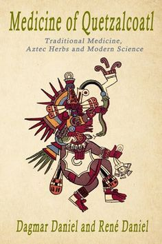 Authors Dagmar And Rene Daniel Release New Book, 'Medicine of Quetzalcoatl, Traditional Medicine, Aztec Herbs and Modern Science' - The new book presents knowledge derived from Aztec physicians and healers, who collected and identified the Aztec herbs and their potential for the treatment of human diseases