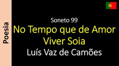Luís Vaz de Camões - Soneto 99 - No Tempo que de Amor Viver Soia