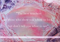 The best teachers are those who show you where to look but don;t tell you what to see ~ Alexandra K Trenfor Encaustic Art: Karina Stelloo ~ www.close2nature.nl