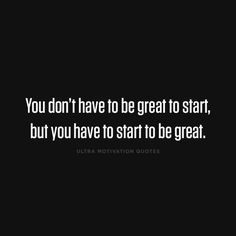 ultramotivationquotes:  You don't have to be great to start, but you have to start to be great.