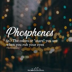 Phosphenes Phosphenes You are in the right place about beautiful words Here we offer you the most be Fancy Words, Big Words, Words To Use, Pretty Words, Beautiful Words, Beautiful Meaning, Latin Words, Deep Words, Beautiful Pictures