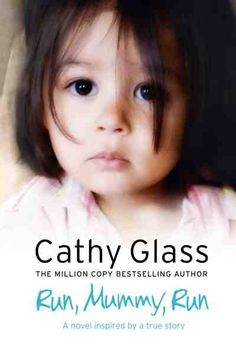 RUN MUMMY, RUN by Cathy Glass- a great read, make my heart raced in fear.