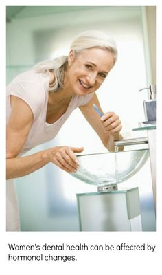 Women's dental health can be affected by hormonal changes...