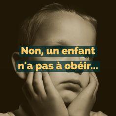 Non, un enfant n'a pas à obéir. Éducation positive. Bee Family, Children And Family, Montessori Education, Kids Education, Chore Cards, Education Positive, Expressions, Positive Attitude, Baby Care