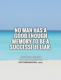 No man has a good enough memory to be a successful liar. Picture Quotes.