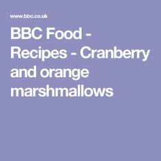BBC Food - Recipes - Cranberry and orange marshmallows