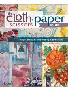 The Cloth Paper Scissors eBook: Techniques and Inspiration for Creating Mixed-Media Art | InterweaveStore.com