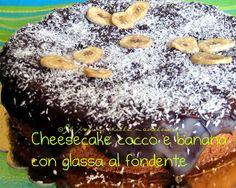 Il profumo delle madeleines: Cheesecake cocco e banana con glassa al fondente