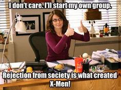 I don't care, I'll start my own group, rejection from society is what created X-Men! (; Lol <3 this!!