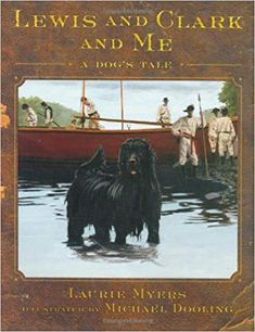Lewis and Clark and Me - A Dog's Tale A dog's account of one of the most extraordinary expeditions of history. The Newfoundland dog that Captain Meriwether Lewis cherished was with him till Lewis's death, then the dog lay on his grave. Book Wizard, A Dog's Tale, Realistic Fiction, 4th Grade Reading, Lewis And Clark, Mentor Texts, Children's Literature, Historical Fiction, Large Dogs