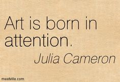 Art is born in attention. Creative People Quotes, Portrait Quotes, Julia Cameron, The Artist's Way, Artist Quotes, Creativity Quotes, Make Art, Creative Inspiration, Acrylics